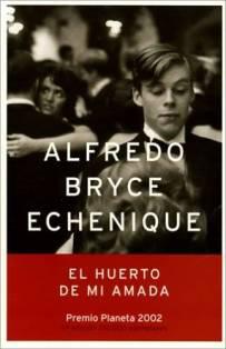 Título:  El huerto de mi amada - Autor: Alfredo Bryce Echenique - Planeta