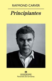 Título: Principiantes - Autor: Raymond Carver - Anagrama