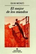 Título: El mejor de los mundos -  Autor: Quim Monzó - Anagrama