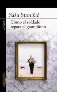 Título: Cómo el soldado repara el gramófono- Autor: Saša Stanišic - Alfaguara