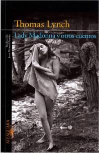 Título: Lady Madonna y otros cuentos - Autor: Thomas Lynch - Alfaguara