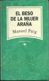 Título: El beso de la mujer araña Autor: Manuel Puig - Narrativa Actual