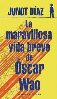 Título: La maravillosa vida breve de Óscar Wao- Autor: Junot Díaz – Mondadori