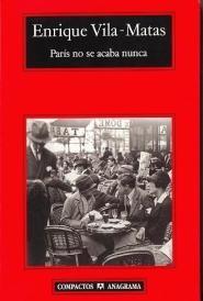 Título: París no se acaba nunca- Autor: Enrique Vila-Matas - Anagrama