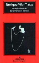 Título: Historia abreviada de la literatura portátil - Autor: Enrique Vila-Matas – Anagrama