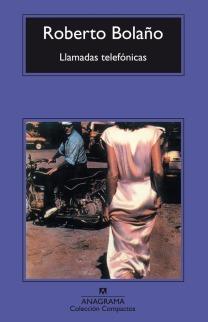 Título: Llamadas telefónicas - Autor: Roberto Bolaño – Anagrama