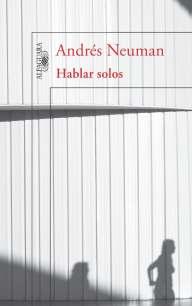 Hablar solos - Andrés Neuman - Alfaguara