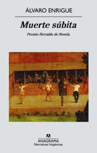 Título: Muerte Súbita - Autor: Álvaro Enrigue – Anagrama