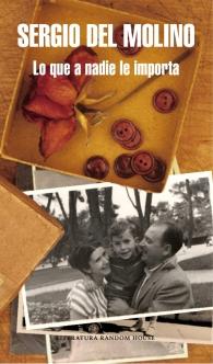 Título: Lo que a nadie le importa - Autor: Sergio del Molino – Penguin Random House