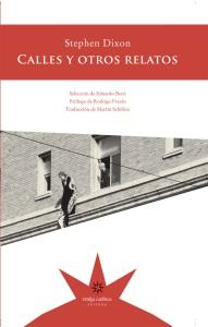 Título: Calles y otros relatos - Autor: Stephen Dixon – Eterna Cadencia