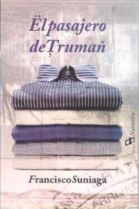 Título: El pasajero de Truman - Autor: Francisco Suniaga – Dahbar Narrativa