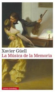 Título: Música de la memoria - Autor: Xavier Güell– Galaxia Gutenberg