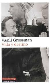 Título: Vida y destino- Autor: Vasili Grossman – Galaxia Gutenberg