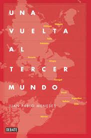 Título: Una vuelta al tercer mundo- Autor: Juan Pablo Meneses – Debate