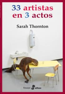 Título: 33 artistas en 3 actos- Autor: Sarah Thornton – Edhasa