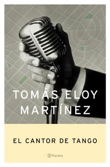 Título: El cantor de tango - Autor: Tomás Eloy Martínez – Planeta