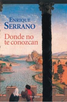 Título: Donde no te conozcan Autor: Enrique Serrano – Seix Barral