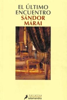 Título: El último encuentro - Autor: Sándor Márai – Salamandra