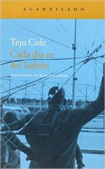 Título: Cada día es del ladrón - Autor: Teju Cole – Acantilado