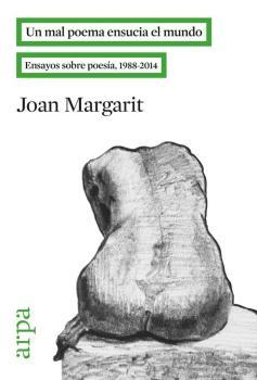 Título: un mal poema ensucia el mundo - Autor: Joan Margarit – Arpa