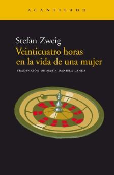 Título: Veinticuatro horas en la vida de una mujer- Autor: Stefan Zweig – Acantilado