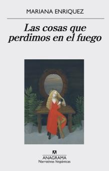 Título: Las cosas que perdimos en el fuego- Autor: Mariana Enríquez – Anagrama