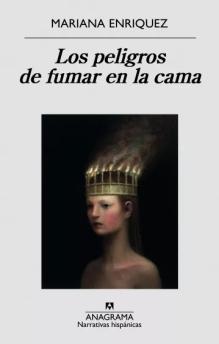 Título: Los peligros de fumar en la cama- Autor: Mariana Enríquez – Anagrama