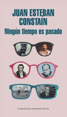 Título: Ningún tiempo es pasado - Autor: Juan Esteban Constaín – Literatura Random House